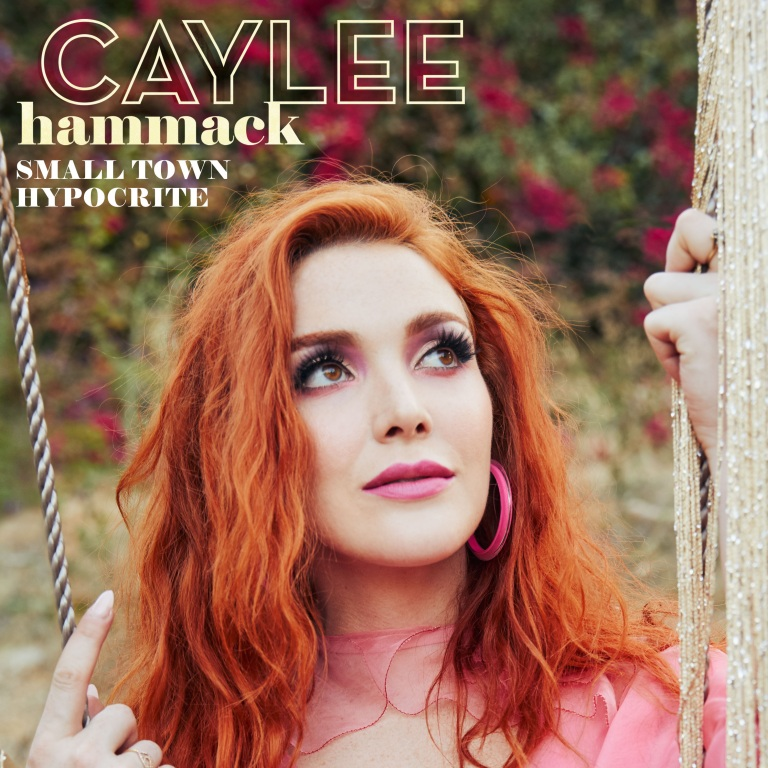 "CAYLEE HAMMACK ""BARES HER SOUL"" WITH THE RELEASE OF ""SMALL TOWN HYPOCRITE"" TO COUNTRY RADIO TODAY FOLLOWING OVERWHELMING RESPONSE."
