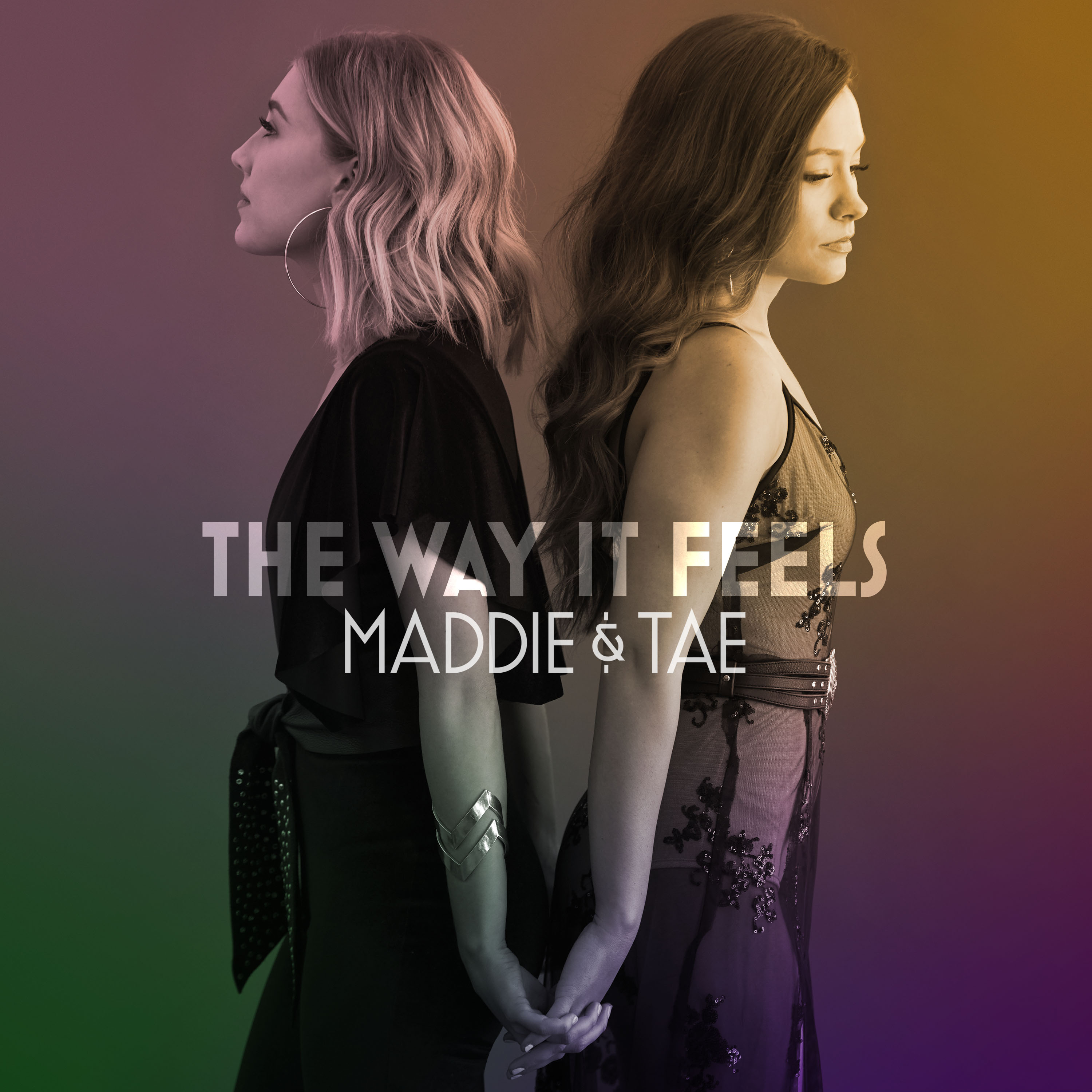 "MADDIE & TAE'S SOPHOMORE ALBUM ""THE WAY IT FEELS"" OUT NOW."